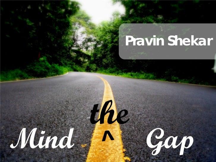 Pravin Shekar       theMind         Gap
