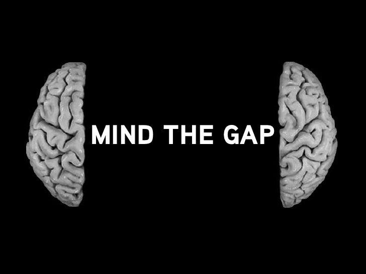 Mind The Gap - Bridging the gap between strategic & creative thinking.