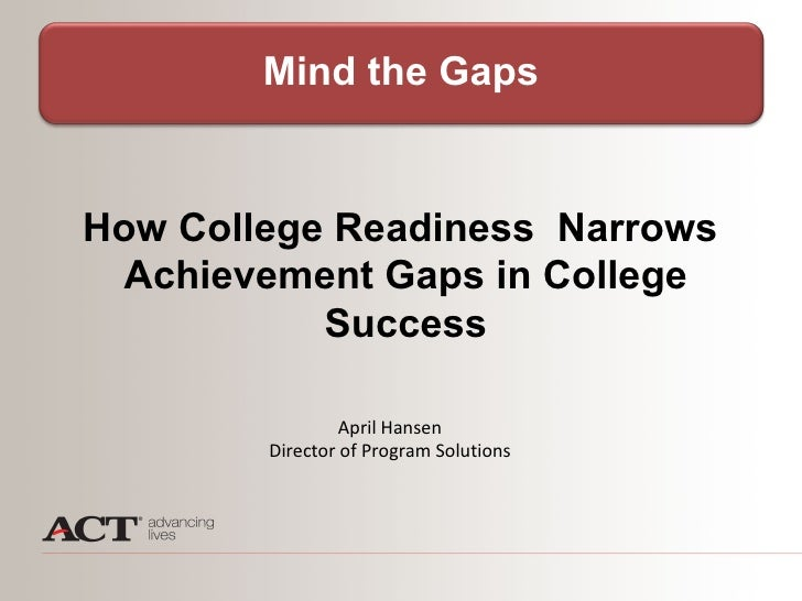 Mind the Gap: How College Readiness Narrows Achievement Gaps in College Success