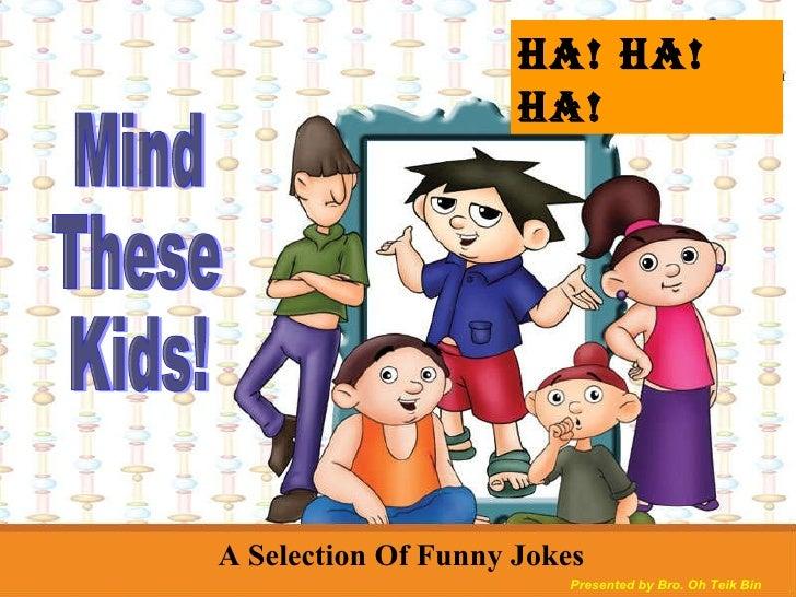 Ha! Ha! HA! Mind These Kids!  A Selection Of Funny Jokes Presented by Bro. Oh Teik Bin