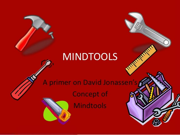 MINDTOOLS<br />A primer on David Jonassen's<br />Concept of<br />Mindtools<br />