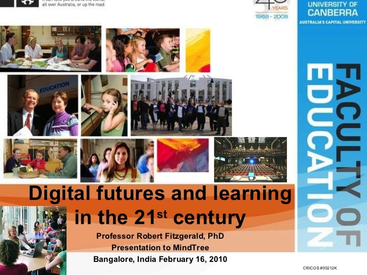 Faculty of Education Digital futures and learning in the 21 st  century Professor Robert Fitzgerald, PhD Presentation to M...