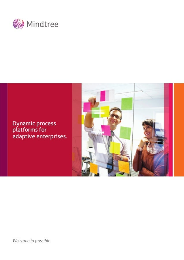 Welcome to possibleMindtree's insuranceofferingsDynamic processplatforms foradaptive enterprises.