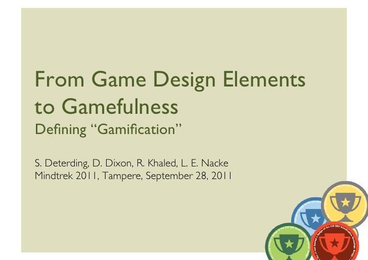 "From Game Design Elementsto GamefulnessDefining ""Gamification""S. Deterding, D. Dixon, R. Khaled, L. E. Nacke Mindtrek 2011, ..."