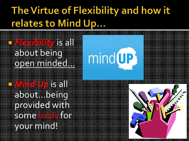 ¡  Flexibility	  is	  all	     about	  being	     open	  minded…	  ¡  Mind	  Up	  is	  all	     about…being	     provide...