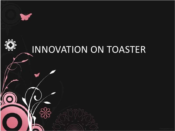 INNOVATION ON TOASTER