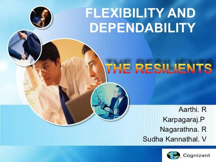 FLEXIBILITY AND DEPENDABILITY <ul><li>Aarthi. R </li></ul><ul><li>Karpagaraj.P  </li></ul><ul><li>Nagarathna. R </li></ul>...