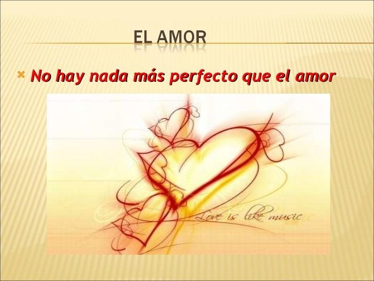 <ul><li>No hay nada más perfecto que el amor </li></ul>