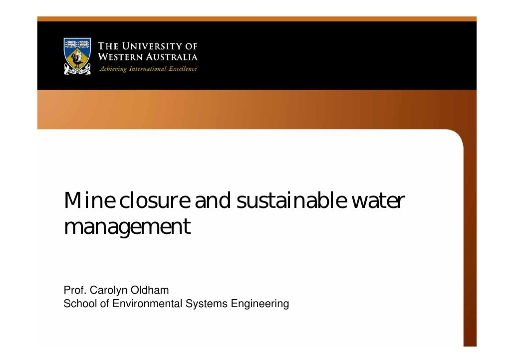 Mine closure and sustainable water management  Prof. Carolyn Oldham School of Environmental Systems Engineering