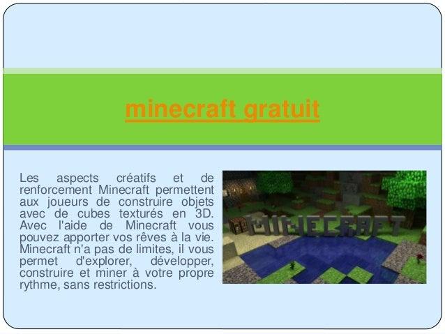 minecraft gratuit  Les aspects créatifs et de  renforcement Minecraft permettent  aux joueurs de construire objets  avec d...