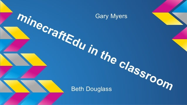 minecraftEdu in the classroomBeth Douglass Gary Myers