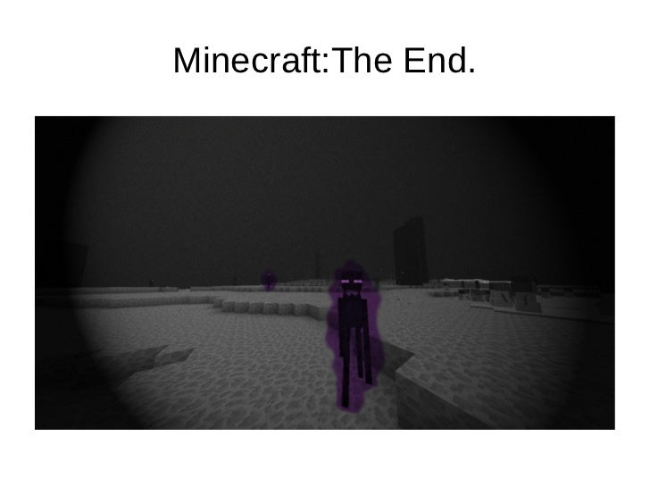 Minecraft:The End.