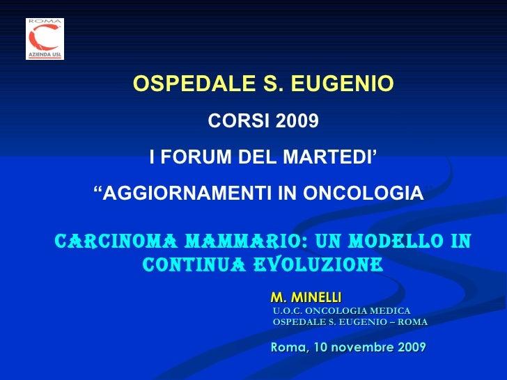 M. MINELLI  U.O.C. ONCOLOGIA MEDICA   OSPEDALE S. EUGENIO – ROMA  Roma, 10 novembre 2009 OSPEDALE S. EUGENIO CORSI 2009 I ...