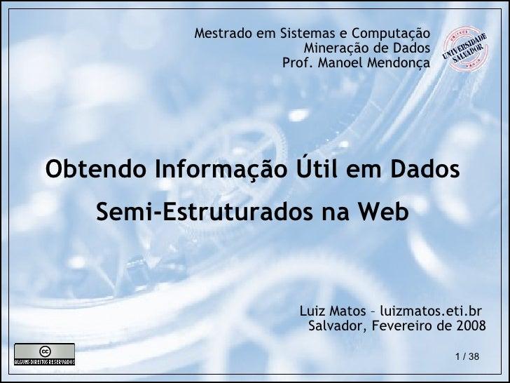 Obtendo Informação Útil em Dados Semi-Estruturados na Web Mestrado em Sistemas e Computação Mineração de Dados Prof. Manoe...