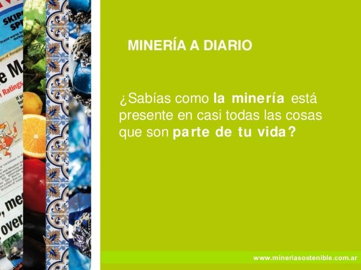 ¿Sabías como la minería estápresente en casi todas las cosasque son parte de tu vida?                     www.mineriasoste...