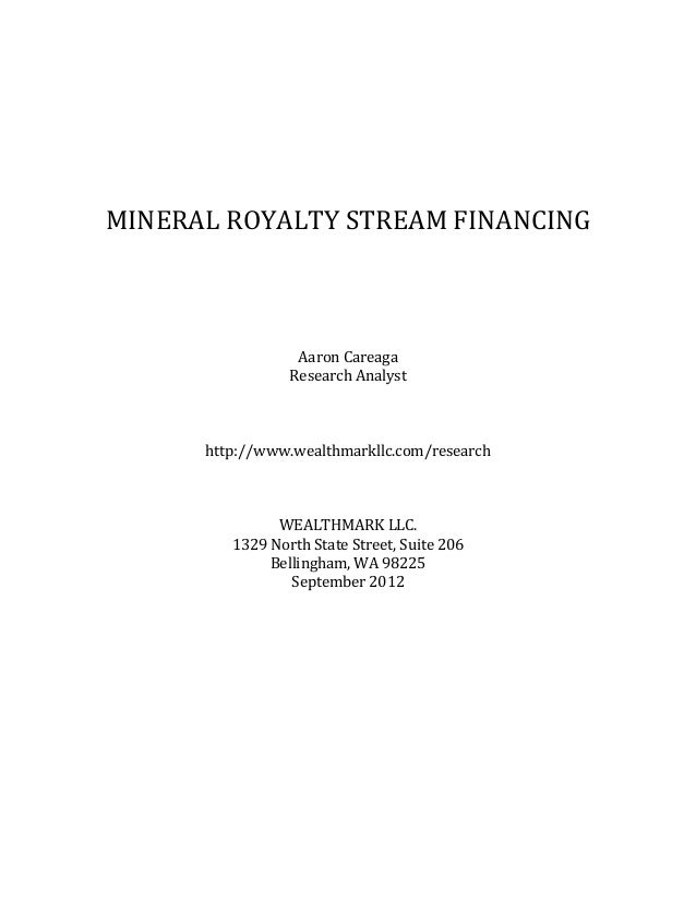 MINERAL	   ROYALTY	   STREAM	   FINANCING	    	    	    	    	    	    	     	     Aaron	   Careag...