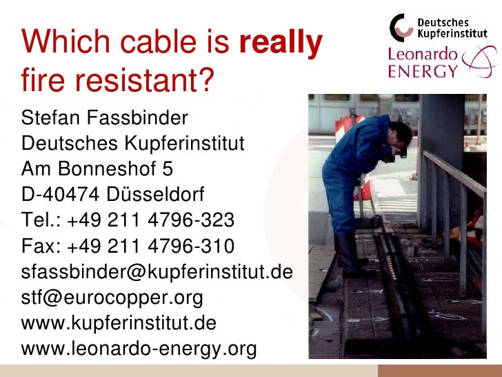 Whichcableisreallyfireresistant?<br />Stefan Fassbinder<br />Deutsches Kupferinstitut<br />Am Bonneshof 5<br />D-40474 Düs...