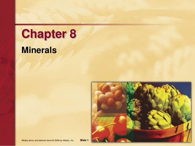 Mosby items and derived items © 2006 by Mosby, Inc. Slide 1 Chapter 8 Minerals