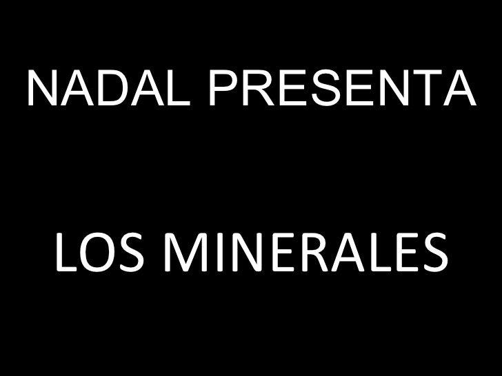 NADAL PRESENTA LOS MINERALES