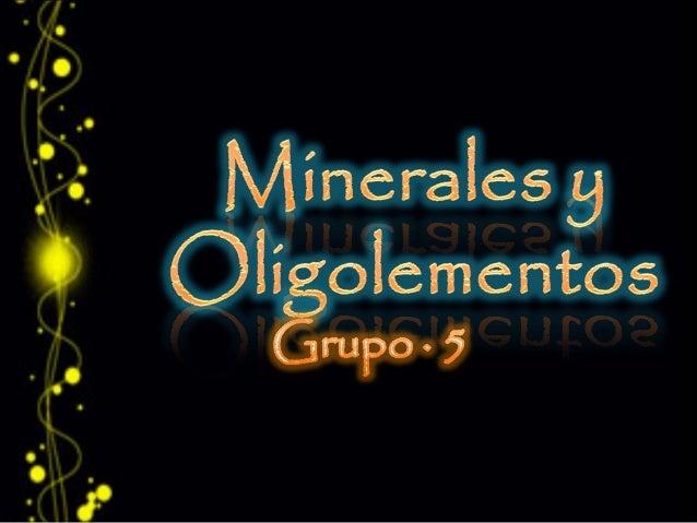 Los Minerales Los Minerales son elementos químicos imprescindibles para el normal funcionamiento metabólico, manteniendo e...