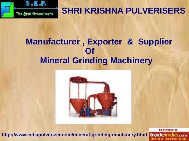 SHRI KRISHNA PULVERISERS http://www.indiapulverizer.com/mineral-grinding-machinery.html Manufacturer , Exporter & Supplier...