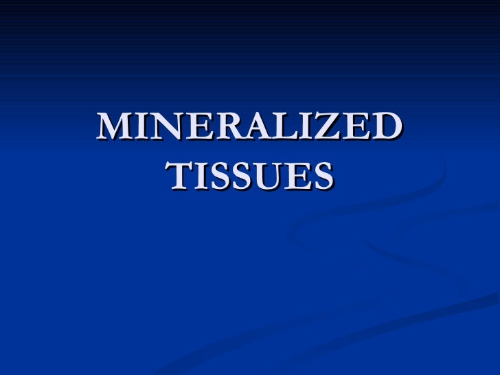 MINERALIZED  TISSUES