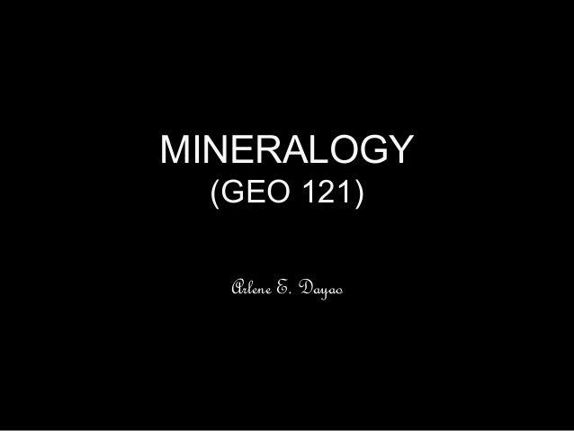 MINERALOGY (GEO 121) Arlene E. Dayao