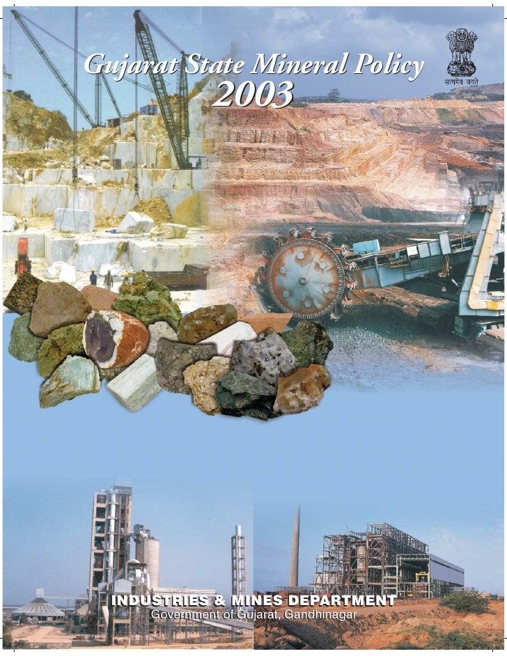 Gujarat State Mineral Policy                2003  INDUSTRIES & MINES DEPARTMENT      Government of Gujarat, Gandhinagar