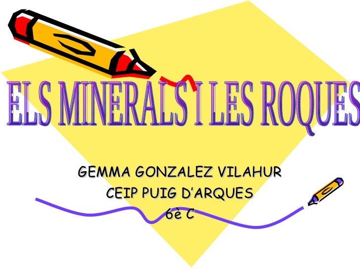 GEMMA GONZALEZ VILAHUR CEIP PUIG D'ARQUES 6è C ELS MINERALS I LES ROQUES