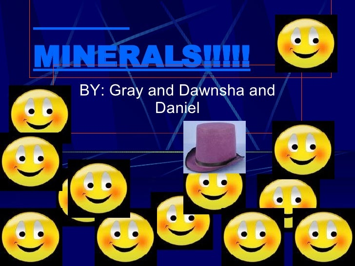 MINERALS!!!!! BY: Gray and Dawnsha and Daniel