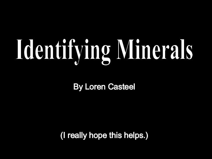 Identifying Minerals By Loren Casteel (I really hope this helps.)