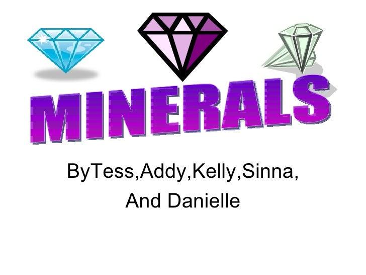 ByTess,Addy,Kelly,Sinna, And Danielle MINERALS