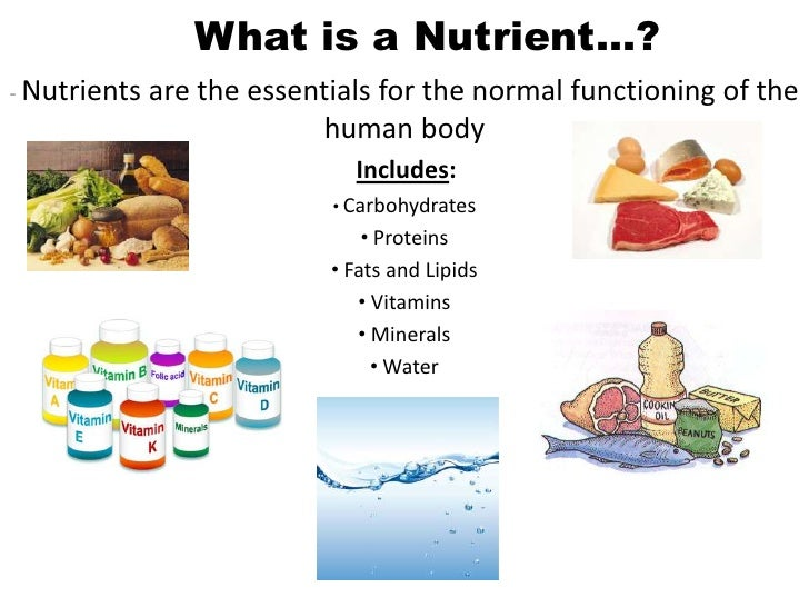 What is a Nutrient…?- Nutrients   are the essentials for the normal functioning of the                           human bod...