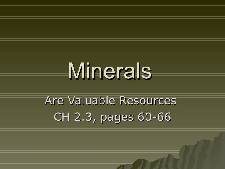 Minerals   Are Valuable Resources  CH 2.3, pages 60-66