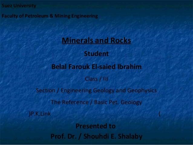 Suez University Faculty of Petroleum & Mining Engineering  Minerals and Rocks Student Belal Farouk El-saied Ibrahim Class ...