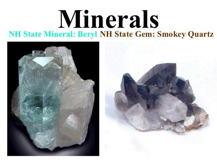 Minerals NH State Mineral: Beryl NH State Gem: Smokey Quartz