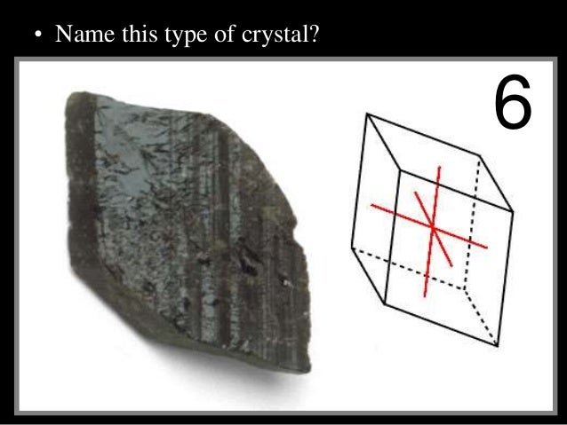 • Name this type of crystal? 6