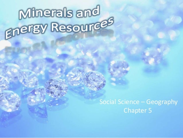 minerals and energy resources Page 1 chapter 5: minerals and energy resources important terms to remember a rock having high content of a particular mineral is called as ore.