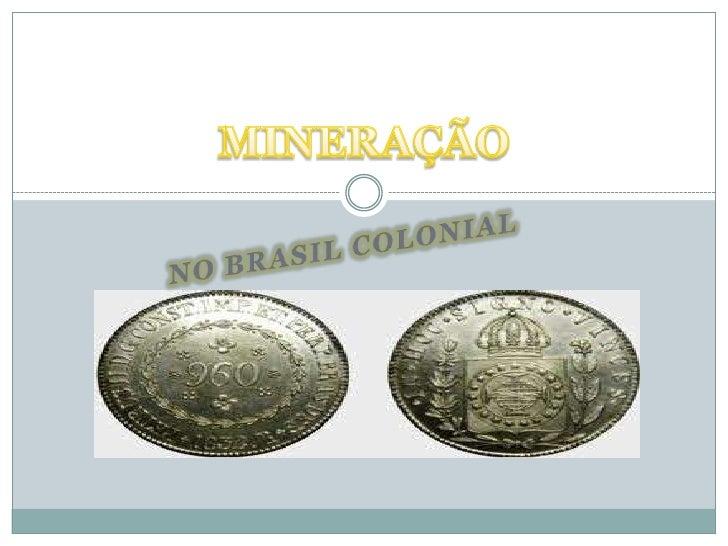 NO BRASIL COLONIAL<br />MINERAÇÃO <br />