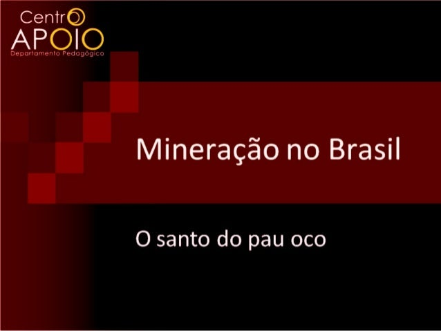 Mineração no BrasilMas o que significa...      Santo do pau oco?