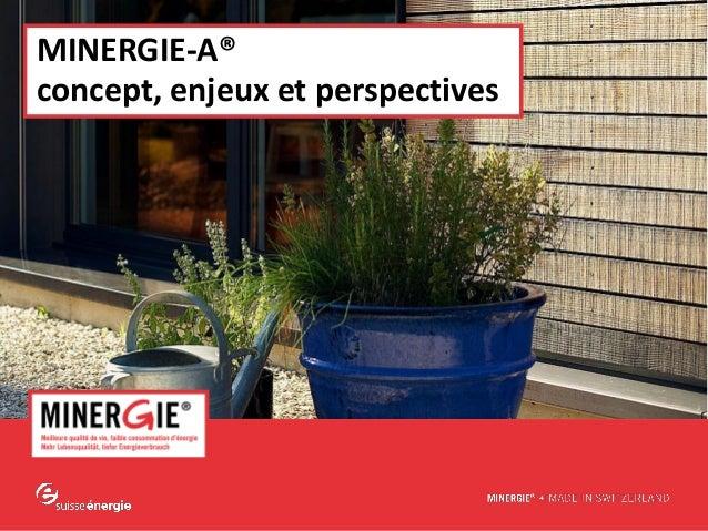 www.minergie.chMINERGIE® – Premières expériences avec MINERGIE-A® et nouveautés | août-septembre 2012MINERGIE-A®concept, e...