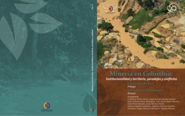 Minería en Colombia  Institucionalidad y territorio, paradojas y conflictos  Sandra Morelli Rico Prólogo  Luis Jorge Garay...