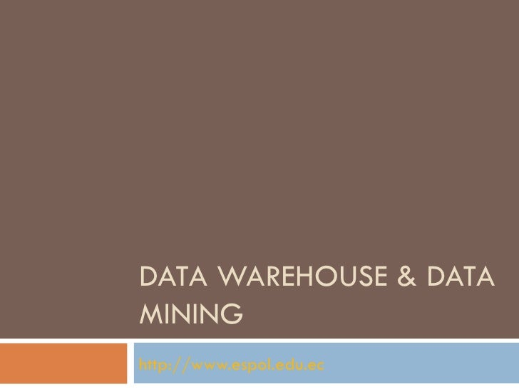 DATA WAREHOUSE & DATA MINING http://www.espol.edu.ec