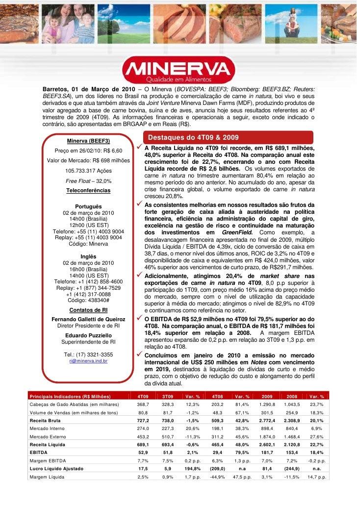 Barretos, 01 de Março de 2010 – O Minerva (BOVESPA: BEEF3; Bloomberg: BEEF3.BZ; Reuters:      BEEF3.SA), um dos líderes no...