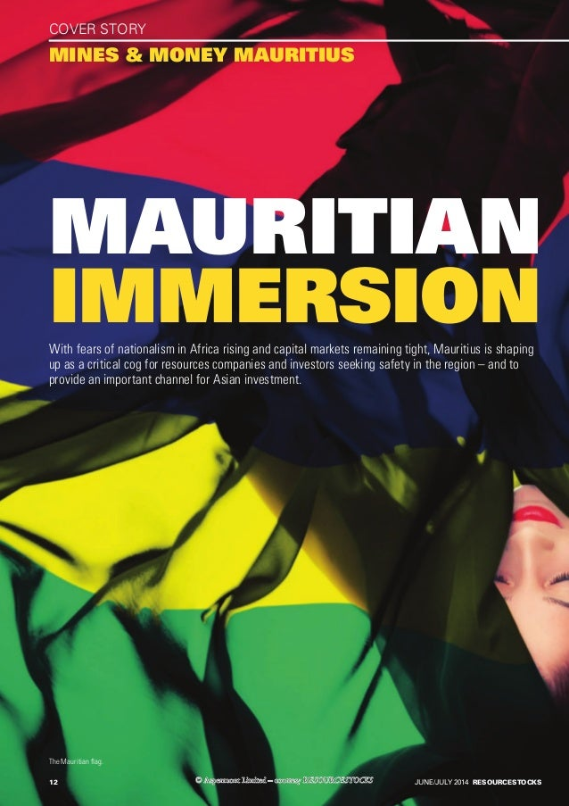 12 COVER STORY mines & money mauritius mauritian immersionWith fears of nationalism in Africa rising and capital markets r...