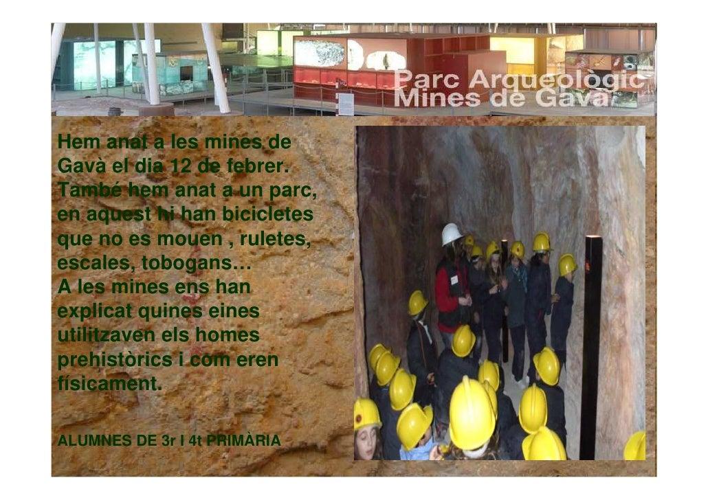 Hem anat a les mines de Gavà el dia 12 de febrer. També hem anat a un parc, en aquest hi han bicicletes que no es mouen , ...