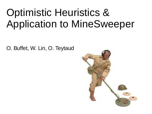 Optimistic Heuristics &Application to MineSweeperO. Buffet, W. Lin, O. Teytaud