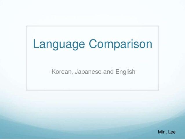 Language Comparison -Korean, Japanese and English  Min, Lee
