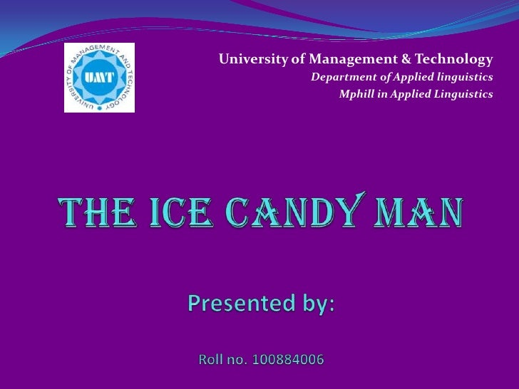 University of Management & Technology Department of Applied linguistics Mphill in Applied Linguistics THE ICE CANDY MA...