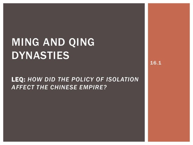 MING AND QINGDYNASTIES                              16.1LEQ: HOW DID THE POLICY OF ISOLATIONAFFECT THE CHINESE EMPIRE?